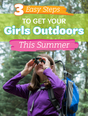 3 Easy Steps to Get Your Girls Outdoors This Summer